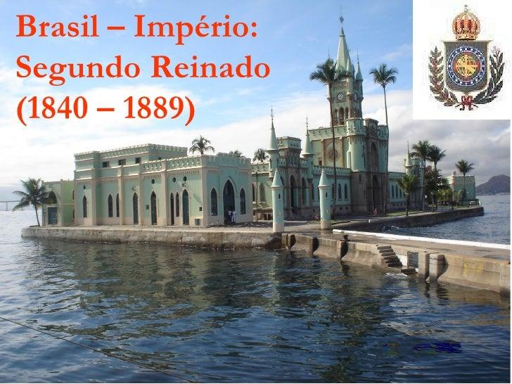 Brasil – Império: Segundo Reinado  (1840 – 1889)