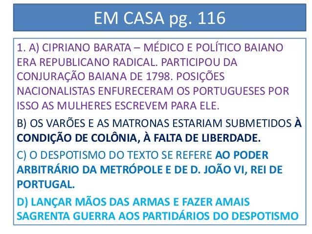 EM CASA pg. 116  1. A) CIPRIANO BARATA – MÉDICO E POLÍTICO BAIANO  ERA REPUBLICANO RADICAL. PARTICIPOU DA  CONJURAÇÃO BAIA...