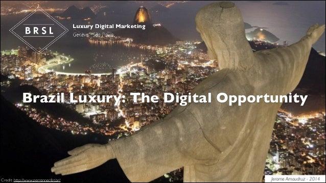Brazil Luxury: The Digital Opportunity  Credit: http://www.zerrenner.fot.br/  Jerome Amoudruz - 2014