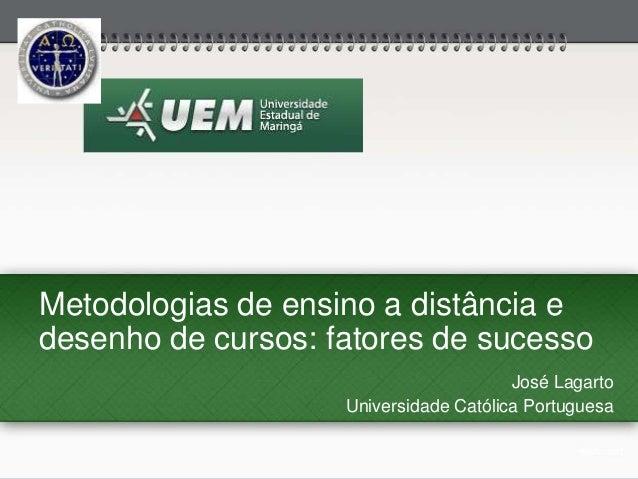 Metodologias de ensino a distância edesenho de cursos: fatores de sucessoJosé LagartoUniversidade Católica Portuguesa