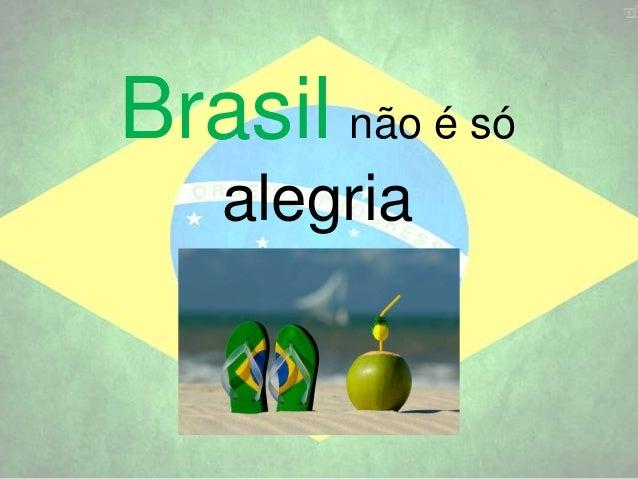 Brasil não é só alegria