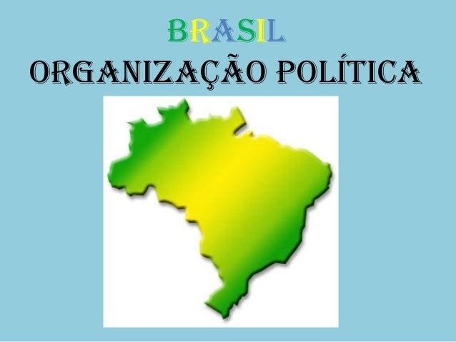 BRASILORGANIZAÇÃO POLÍTICA