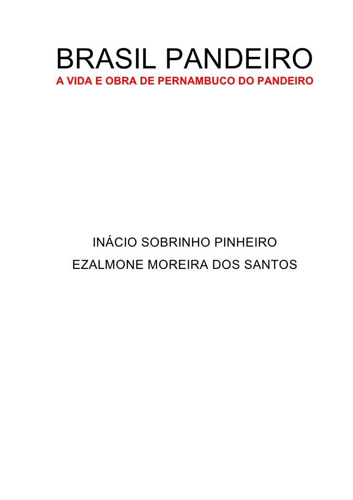 BRASIL PANDEIRO A VIDA E OBRA DE PERNAMBUCO DO PANDEIRO          INÁCIO SOBRINHO PINHEIRO   EZALMONE MOREIRA DOS SANTOS
