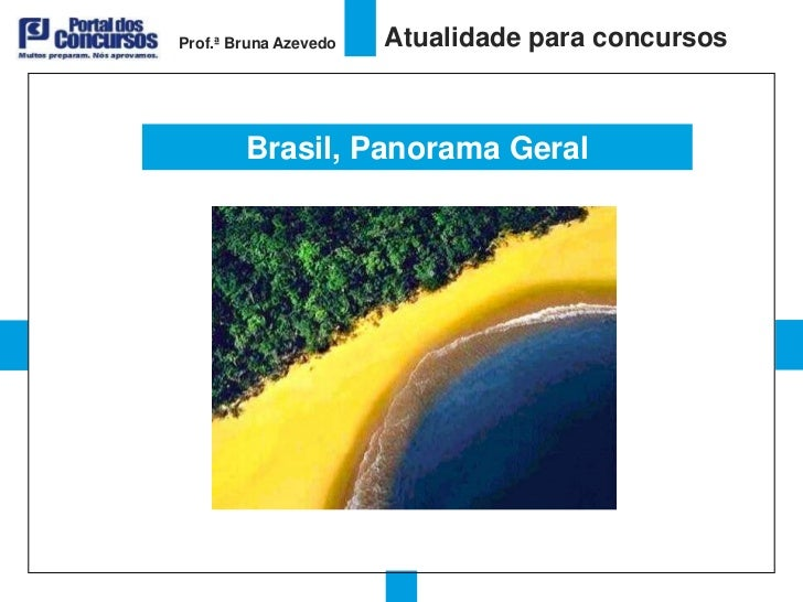 Prof.ª Bruna Azevedo   Atualidade para concursos        Brasil, Panorama Geral