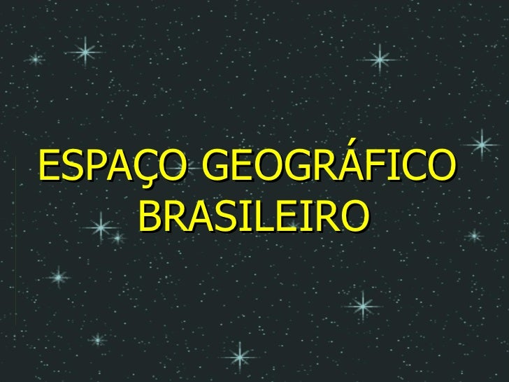 ESPAÇO GEOGRÁFICO  BRASILEIRO