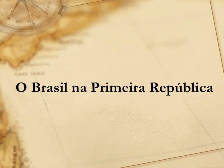 O Brasil na Primeira República