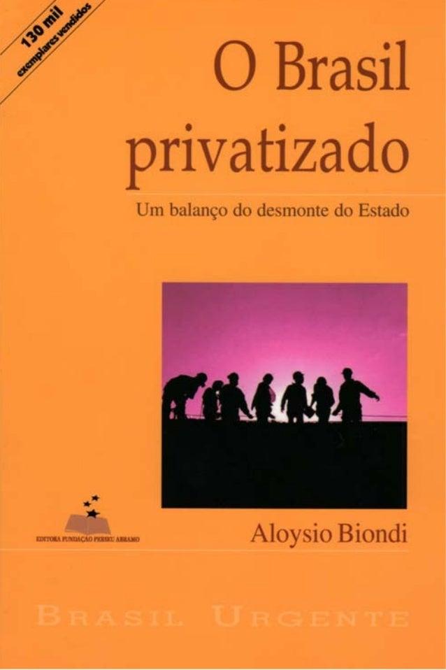 O Brasil privatizado                     Um balanço do desmonte do Estado                       B R A S I L UR G E N T EBP...