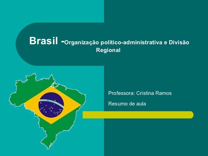 Brasil - Organização político-administrativa e Divisão Regional   Professora: Cristina Ramos  Resumo de aula