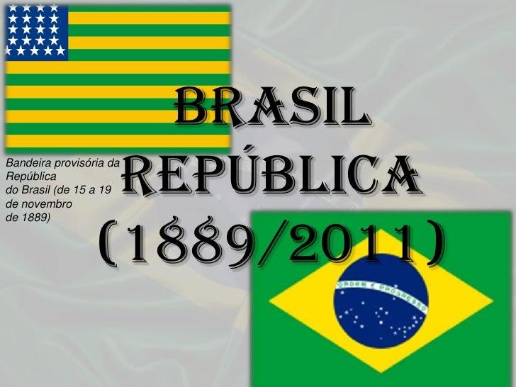 Brasil República (1889/2011)<br />Bandeira provisória da República <br />do Brasil (de 15 a 19 de novembro <br />de 1889)<...