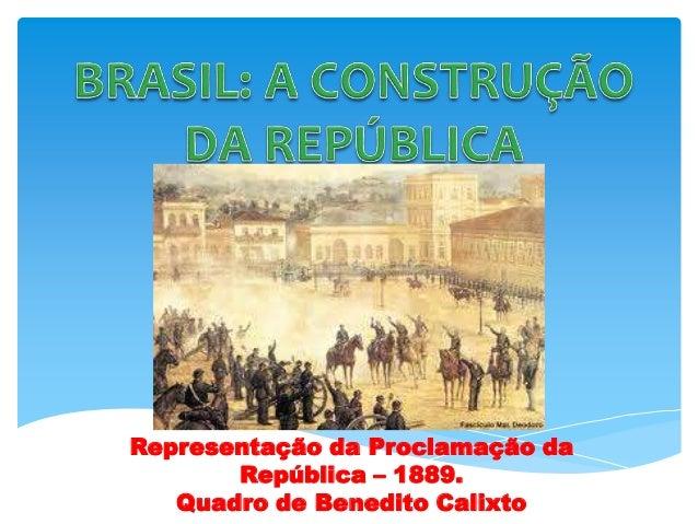 Representação da Proclamação daRepública – 1889.Quadro de Benedito Calixto