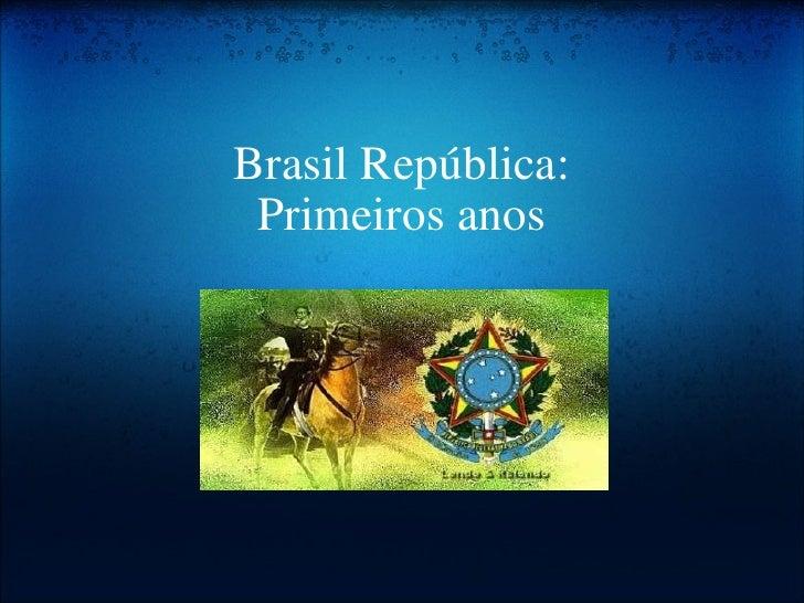 Brasil República: Primeiros anos