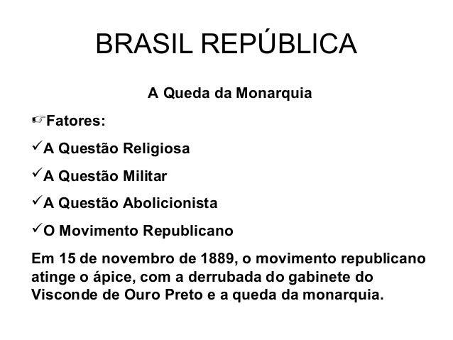 BRASIL REPÚBLICA A Queda da Monarquia Fatores: A Questão Religiosa A Questão Militar A Questão Abolicionista O Movime...