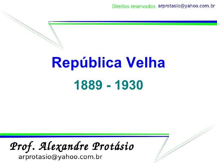 República Velha 1889 - 1930