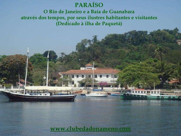 PARAÍSO O Rio de Janeiro e a Baía de Guanabara através dos tempos, por seus ilustres habitantes e visitantes (Dedicado à i...