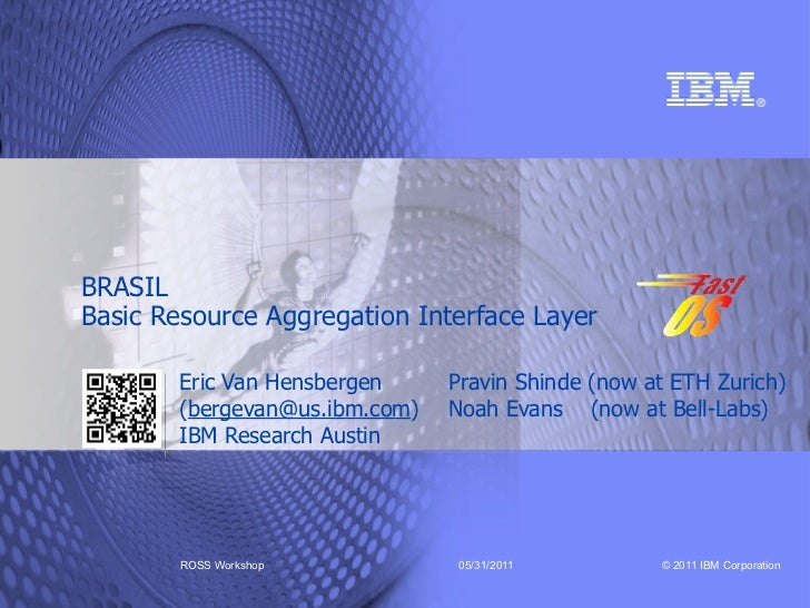 BRASILBasic Resource Aggregation Interface Layer        Eric Van Hensbergen     Pravin Shinde (now at ETH Zurich)        (...