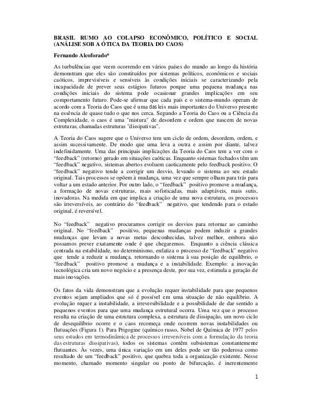 1 BRASIL RUMO AO COLAPSO ECONÔMICO, POLÍTICO E SOCIAL (ANÁLISE SOB A ÓTICA DA TEORIA DO CAOS) Fernando Alcoforado* As turb...