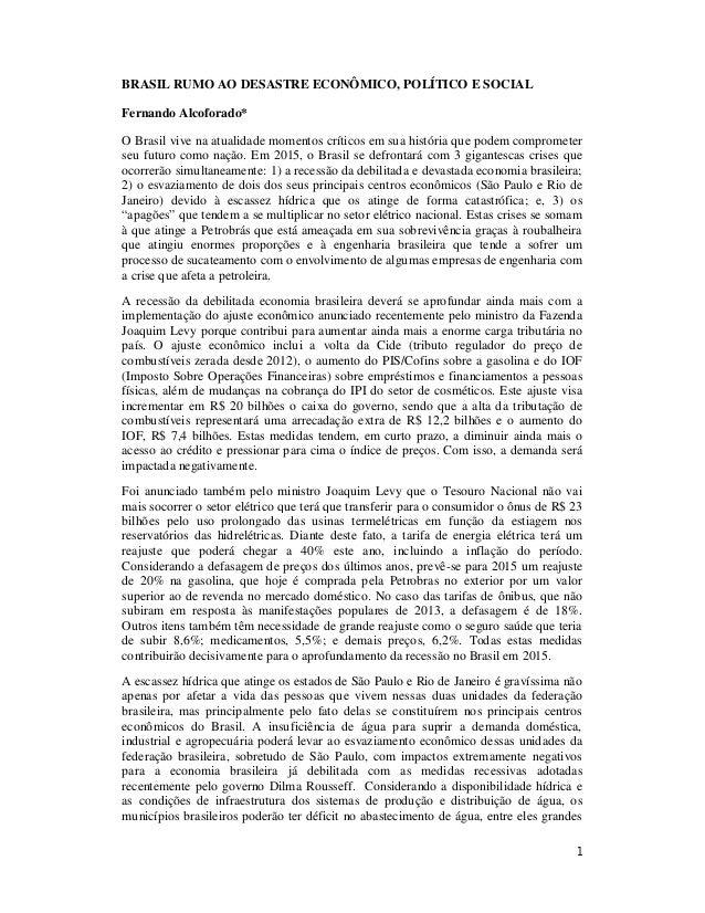 1 BRASIL RUMO AO DESASTRE ECONÔMICO, POLÍTICO E SOCIAL Fernando Alcoforado* O Brasil vive na atualidade momentos críticos ...
