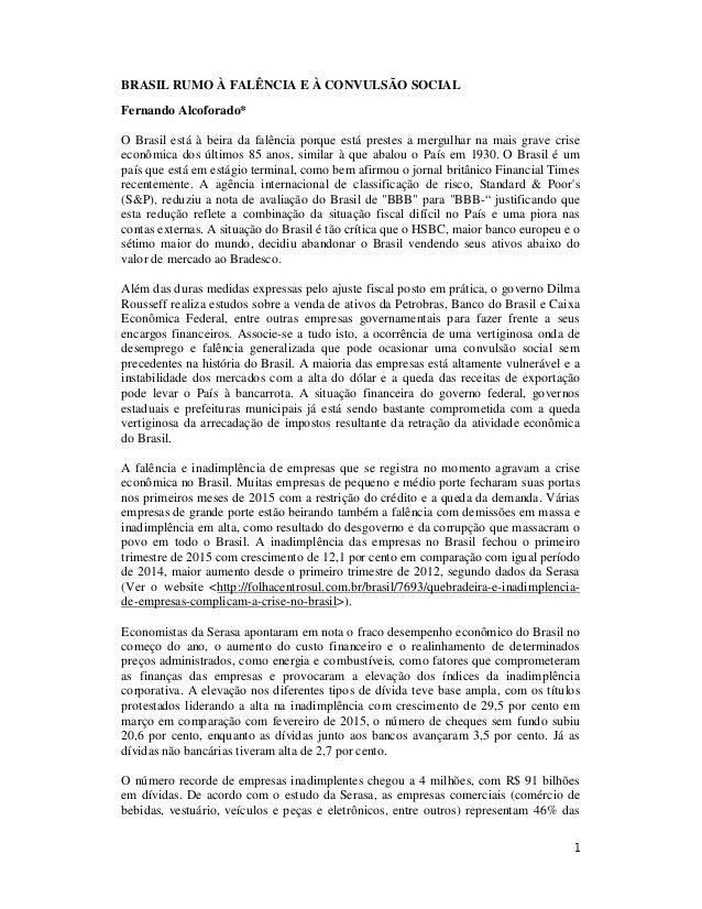 1 BRASIL RUMO À FALÊNCIA E À CONVULSÃO SOCIAL Fernando Alcoforado* O Brasil está à beira da falência porque está prestes a...