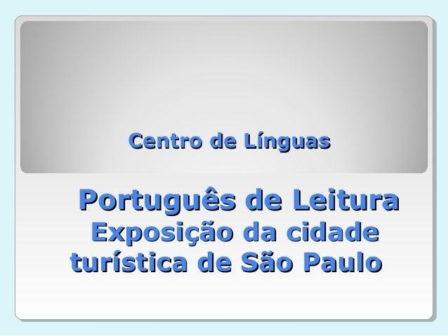 Centro de LínguasPortuguês de Leitura Exposição da cidadeturística de São Paulo