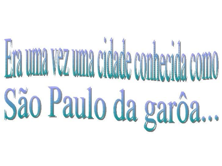 São Paulo da garôa... Era uma vez uma cidade conhecida como