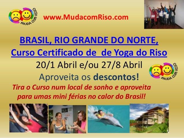 www.MudacomRiso.com  BRASIL, RIO GRANDE DO NORTE,Curso Certificado de de Yoga do Riso     20/1 Abril e/ou 27/8 Abril      ...