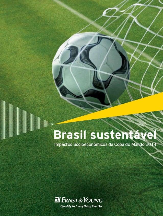 Brasil sustentável Impactos Socioeconômicos da Copa do Mundo 2014 Índice Apresentação 01 Impactos socioeconômicos 03 • Eco...
