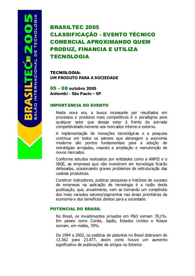 BRASILTEC 2005CLASSIFICAÇÃO - EVENTO TÉCNICOCOMERCIAL APROXIMANDO QUEMPRODUZ, FINANCIA E UTILIZATECNOLOGIATECNOLOGIA:UM PR...
