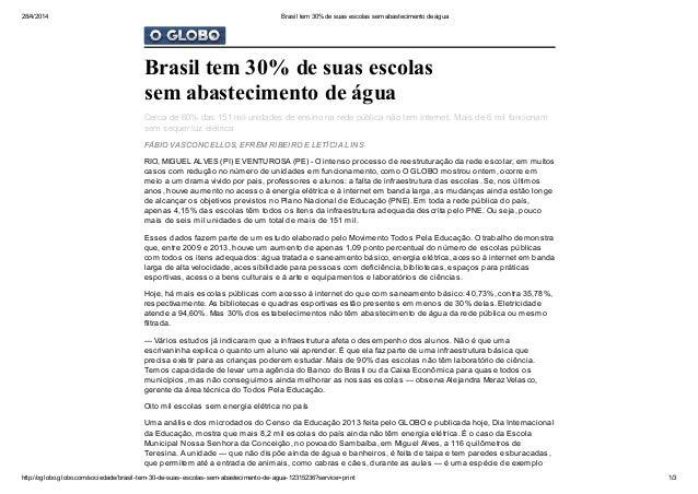 28/4/2014 Brasil tem 30% de suas escolas sem abastecimento de água http://oglobo.globo.com/sociedade/brasil-tem-30-de-suas...