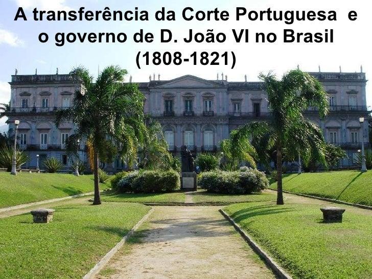 A transferência da Corte Portuguesa  e o governo de D. João VI no Brasil (1808-1821)