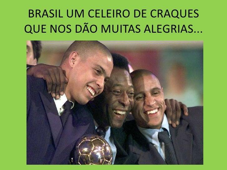 BRASIL UM CELEIRO DE CRAQUESQUE NOS DÃO MUITAS ALEGRIAS...<br />
