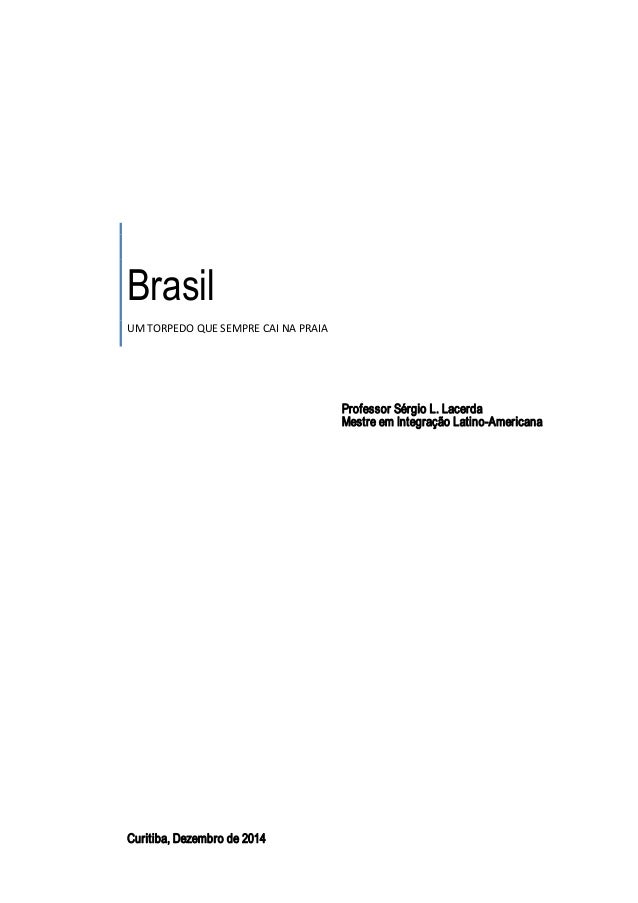 ProfessorSérgioL. Lacerda MestreemIntegraçãoLatinoAmericana Brasil UMTORPEDOQUESEMPRECAINAPRAIA Curitiba,...