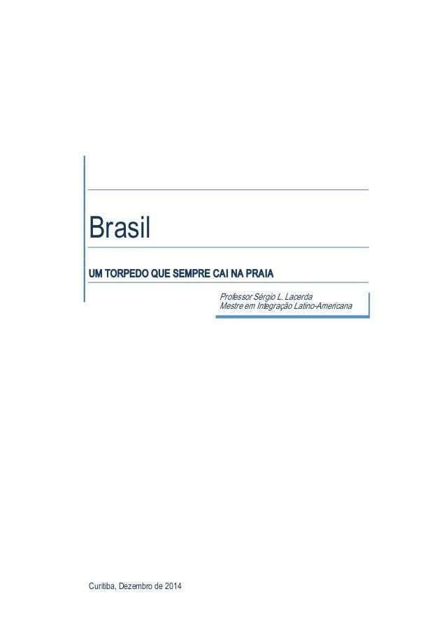Brasil UMTORPEDOQUESEMPRECAINAPRAIA Curitiba,Dezembrode2014 ProfessorSérgioL.Lacerda MestreemIntegração...