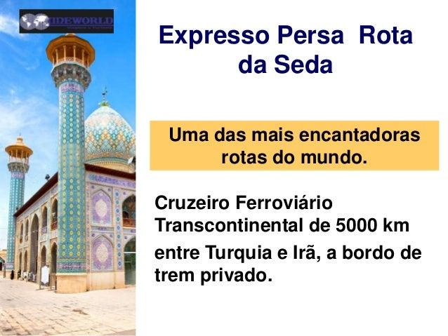 Expresso Persa Rota  da Seda  Uma das mais encantadoras  rotas do mundo.  Cruzeiro Ferroviário  Transcontinental de 5000 k...