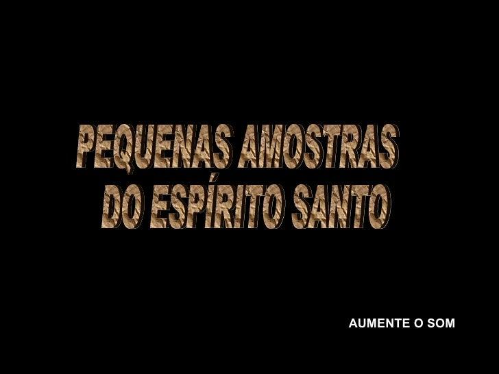 AUMENTE O SOM PEQUENAS AMOSTRAS DO ESPÍRITO SANTO