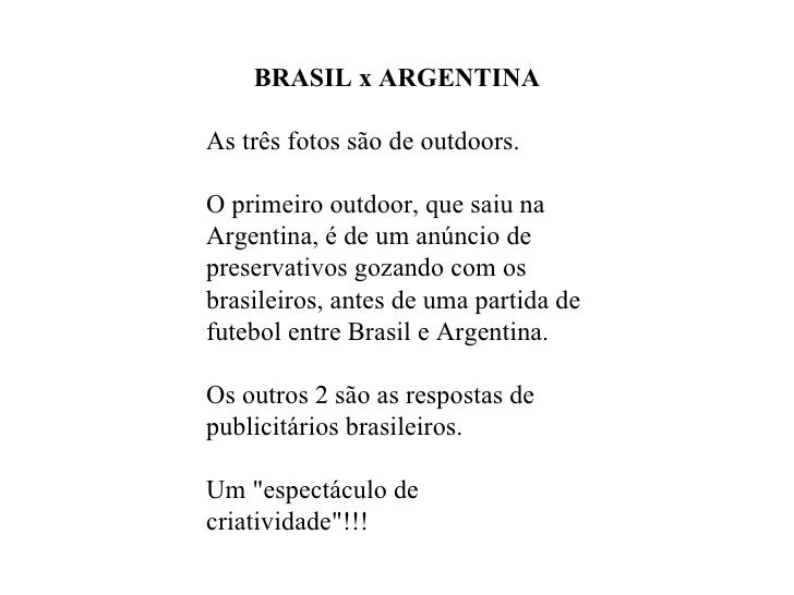 BRASIL x ARGENTINA As três fotos são de outdoors. O primeiro outdoor, que saiu na Argentina, é de um anúncio de preservati...