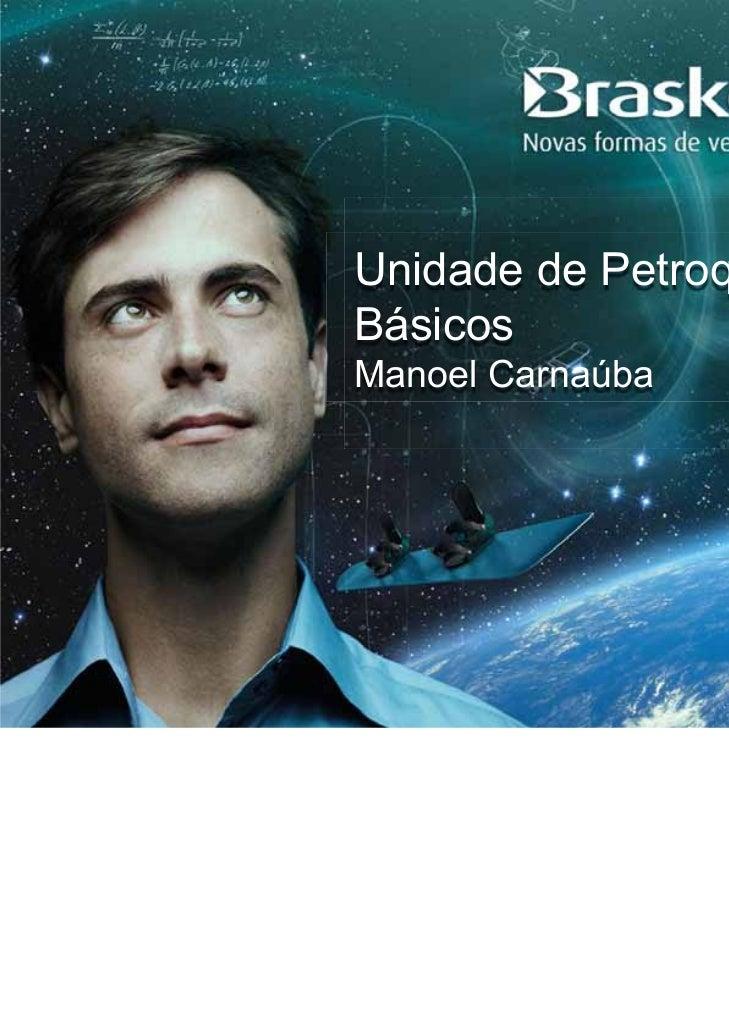Unidade de PetroquímicosBásicosManoel Carnaúba