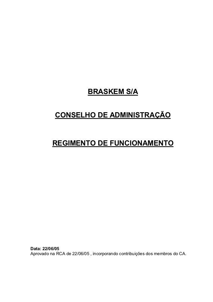 BRASKEM S/A           CONSELHO DE ADMINISTRAÇÃO          REGIMENTO DE FUNCIONAMENTOData: 22/06/05Aprovado na RCA de 22/06/...