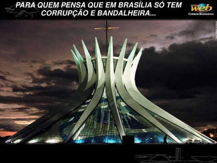 PARA QUEM PENSA QUE EM BRASÍLIA SÓ TEM CORRUPÇÃO E BANDALHEIRA...<br />