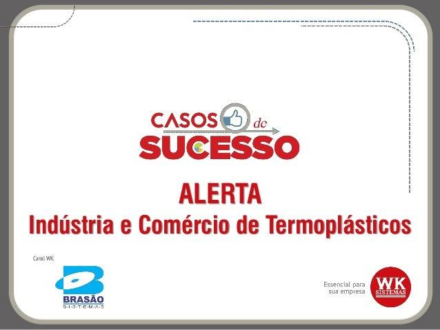 ALERTA Indústria e Comércio de Termoplásticos Canal WK: