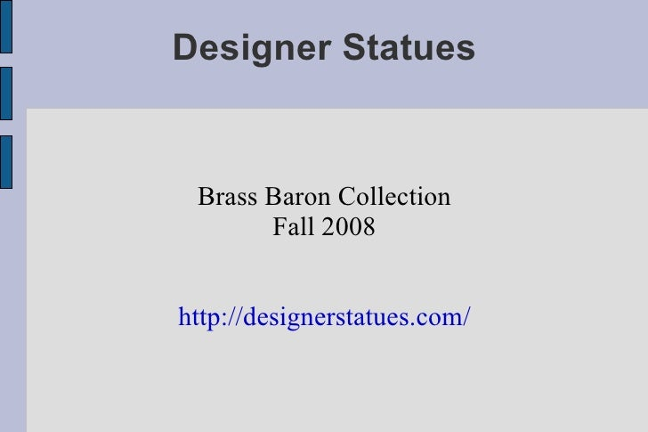 Designer Statues Brass Baron Collection Fall 2008 http://designerstatues.com/