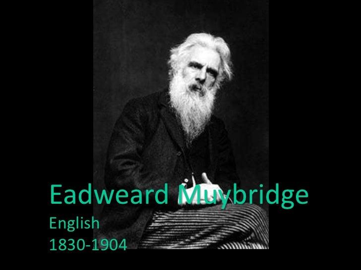 Eadweard MuybridgeEnglish1830-1904