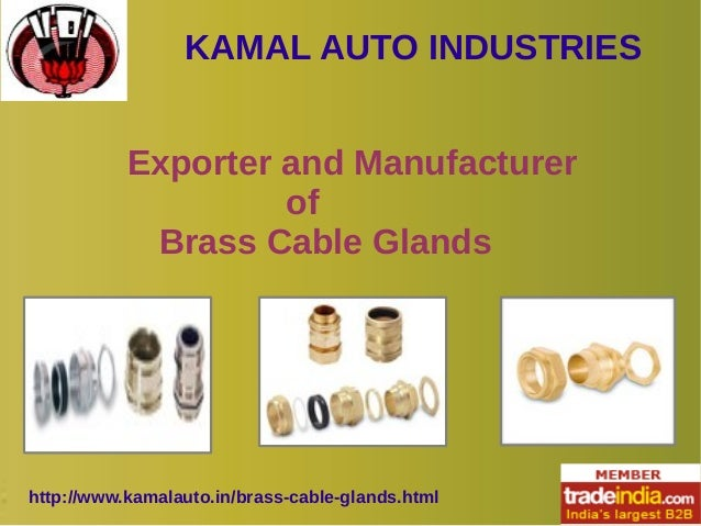 KAMAL AUTO INDUSTRIES  Exporter and Manufacturer  of  Brass Cable Glands  http://www.kamalauto.in/brass-cable-glands.html