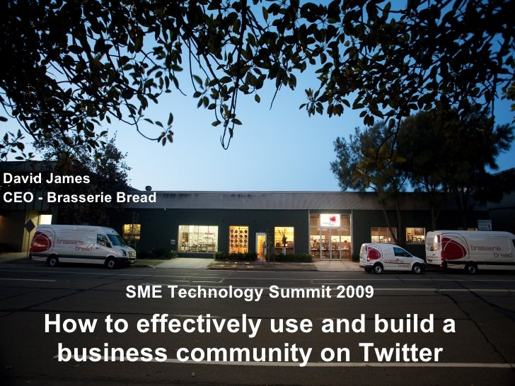 SME Technology Summit 2009 How to effectively use and build a business community on Twitter <ul><li>David James </li></ul>...