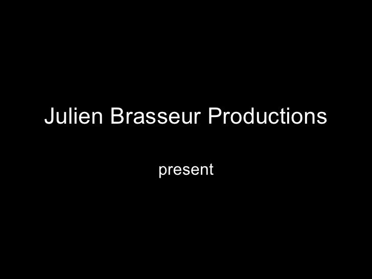 Julien Brasseur Productions            present