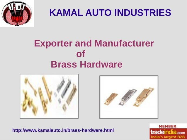 KAMAL AUTO INDUSTRIES  Exporter and Manufacturer  of  Brass Hardware  http://www.kamalauto.in/brass-hardware.html