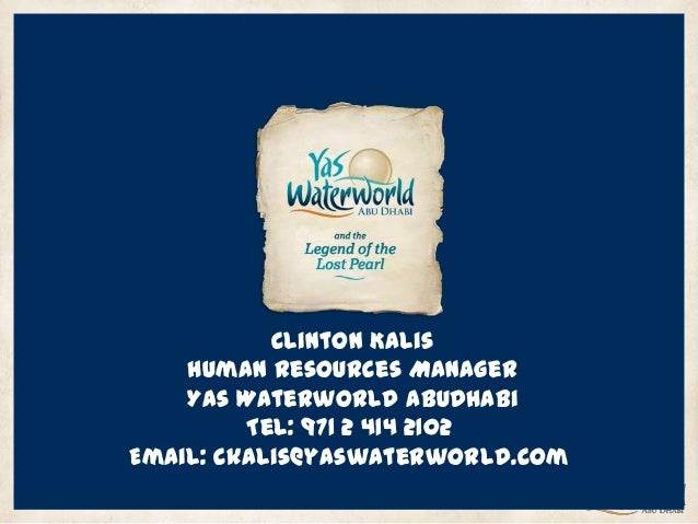 Clinton Kalis Human Resources Manager Yas Waterworld AbuDhabi Tel: 971 2 414 2102 Email: ckalis@yaswaterworld.com