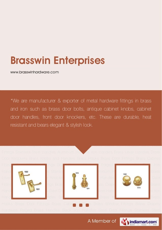 A Member ofBrasswin Enterpriseswww.brasswinhardware.comBrass Lever Handles Brass Door Knockers Brass Knobs and Handles Bra...
