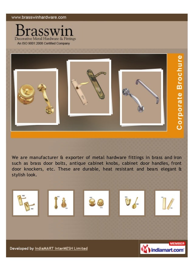We are manufacturer & exporter of metal hardware fittings in brass and iron such as brass door bolts, antique cabinet knob...