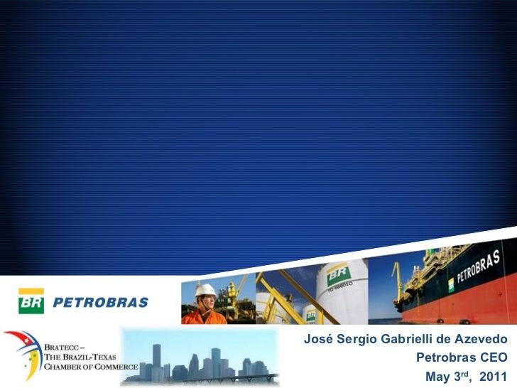 Jos é Sergio Gabrielli de Azevedo Petrobras CEO May 3 rd ,  2011