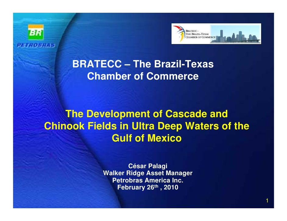 BRATECC – The Brazil-Texas        Chamber of Commerce       The Development of Cascade and Chinook Fields in Ultra Deep Wa...